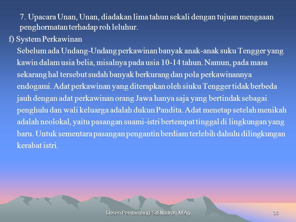Dosen Pembimbing: Siti Nadroh, M.Ag36 7. Upacara Unan, Unan, diadakan lima tahun sekali dengan tujuan mengaaan penghormatan terhadap roh leluhur. f) S