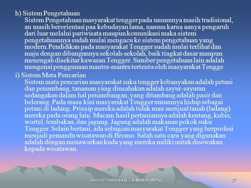 Dosen Pembimbing: Siti Nadroh, M.Ag37 h) Sistem Pengetahuan Sistem Pengetahuan masyarakat tengger pada umumnya masih tradisional, an masih berorientas