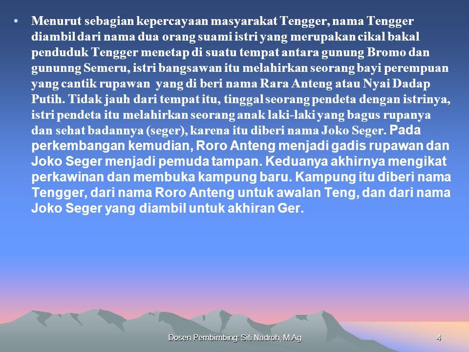 Dosen Pembimbing: Siti Nadroh, M.Ag4 Menurut sebagian kepercayaan masyarakat Tengger, nama Tengger diambil dari nama dua orang suami istri yang merupa