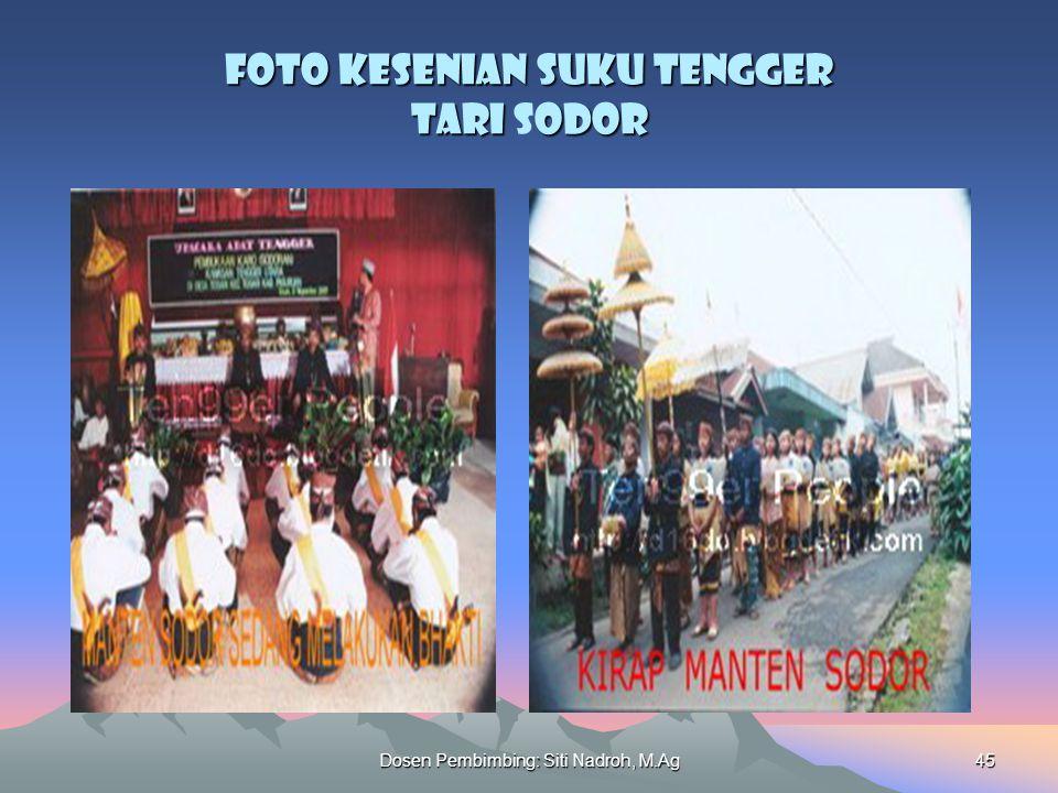 Dosen Pembimbing: Siti Nadroh, M.Ag45 Foto Kesenian Suku Tengger Tari odor Foto Kesenian Suku Tengger Tari Sodor