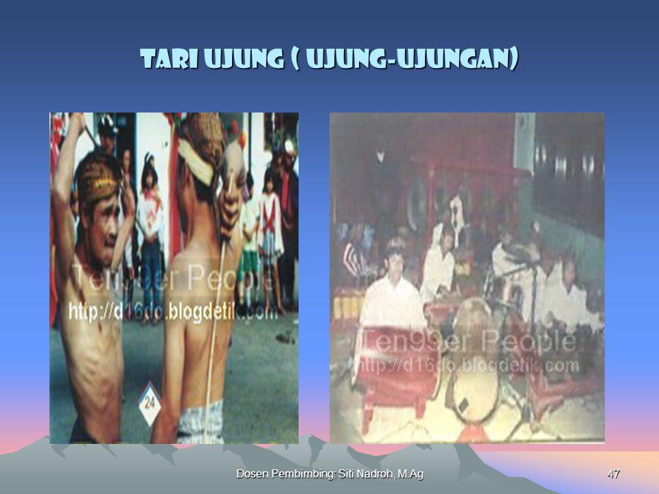 Dosen Pembimbing: Siti Nadroh, M.Ag47 Tari Ujung ( Ujung-Ujungan)
