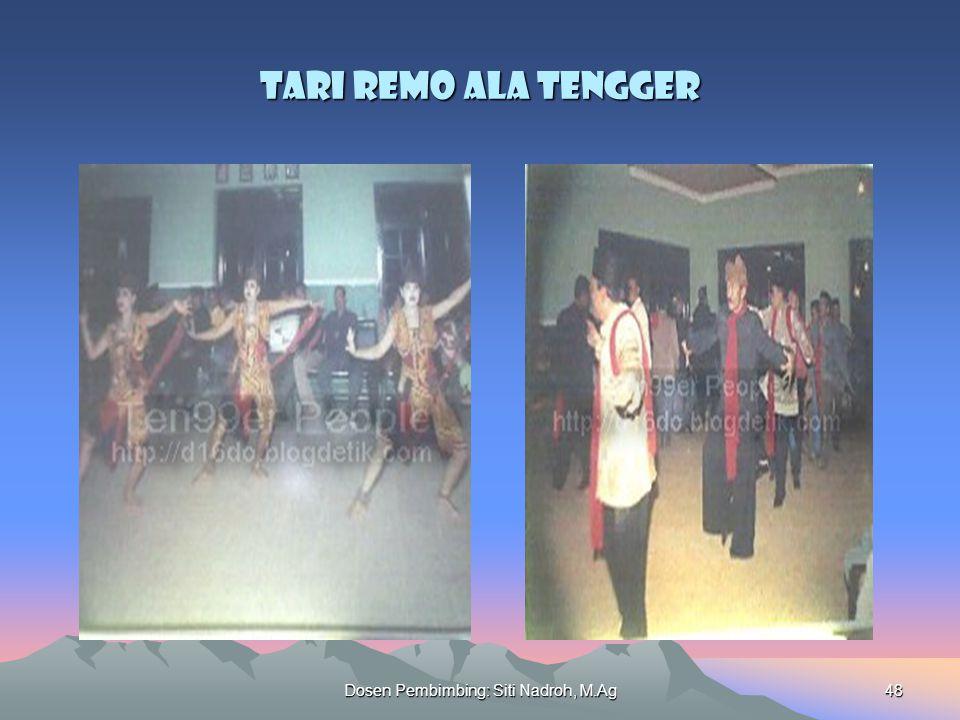 Dosen Pembimbing: Siti Nadroh, M.Ag48 Tari Remo Ala Tengger