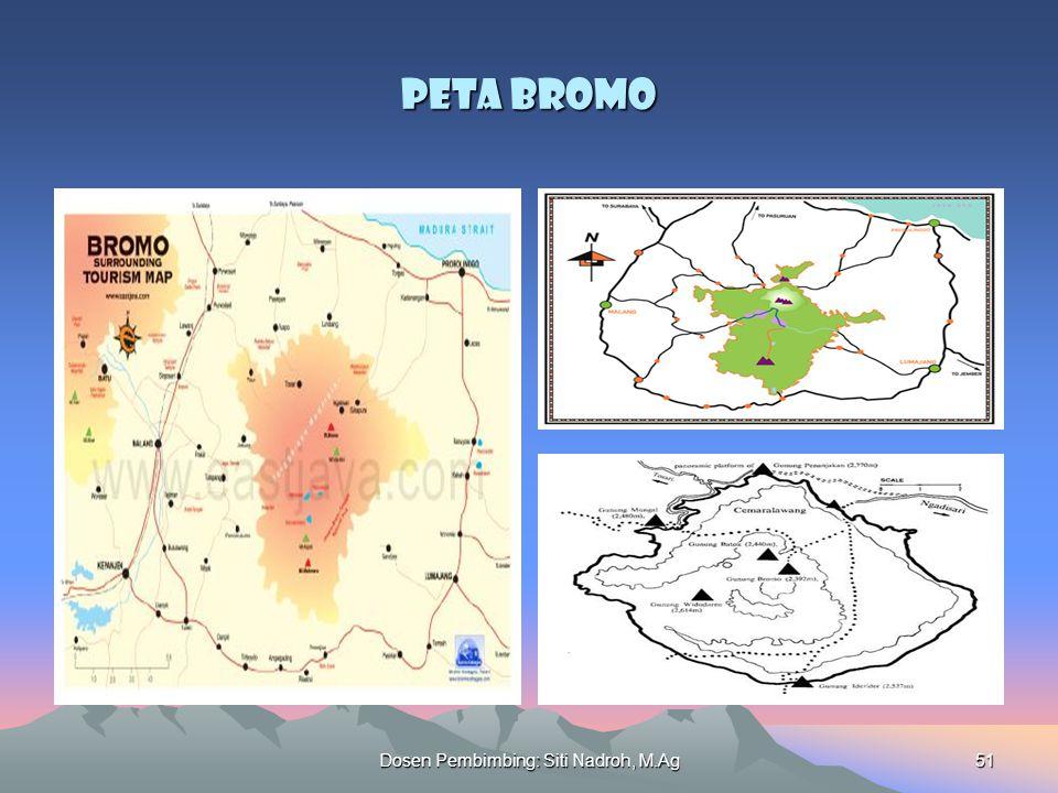 Dosen Pembimbing: Siti Nadroh, M.Ag51 Peta Bromo