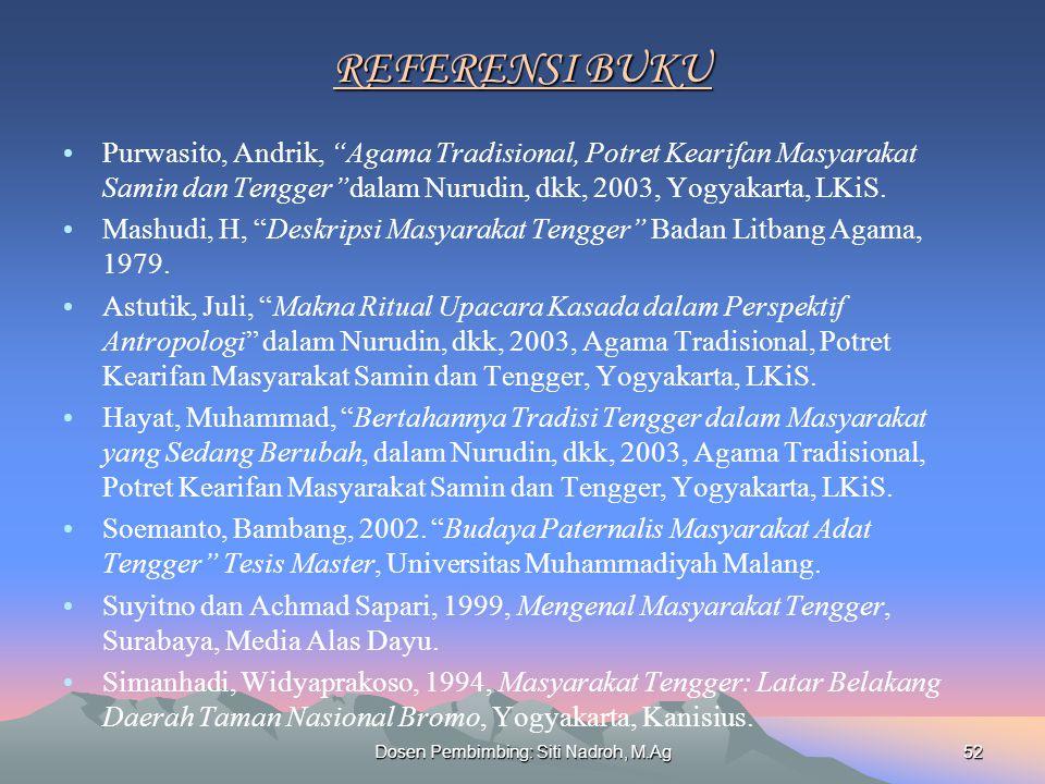 Dosen Pembimbing: Siti Nadroh, M.Ag52 REFERENSI BUKU REFERENSI BUKU Purwasito, Andrik, Agama Tradisional, Potret Kearifan Masyarakat Samin dan Tengger dalam Nurudin, dkk, 2003, Yogyakarta, LKiS.