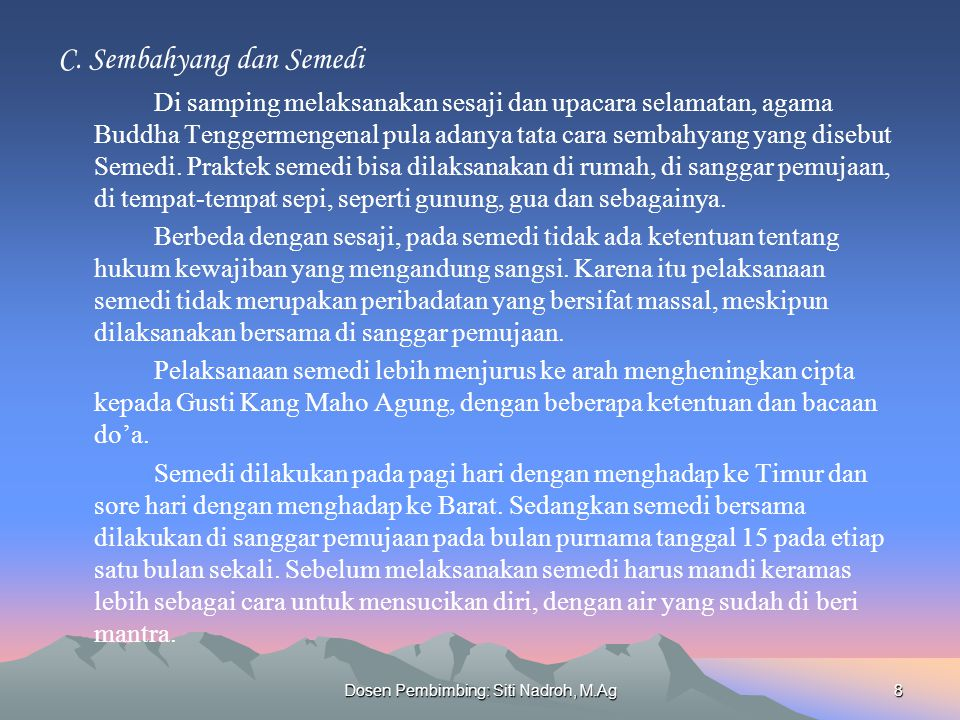 Dosen Pembimbing: Siti Nadroh, M.Ag8 C. Sembahyang dan Semedi Di samping melaksanakan sesaji dan upacara selamatan, agama Buddha Tenggermengenal pula