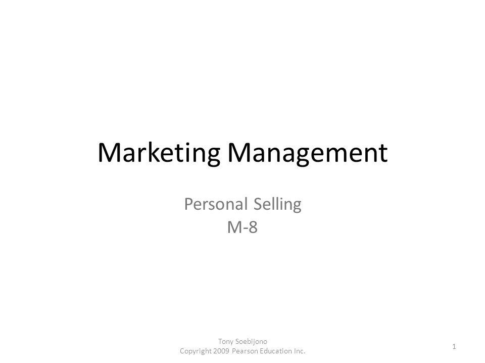 Marketing Management Personal Selling M-8 1 Tony Soebijono Copyright 2009 Pearson Education Inc.