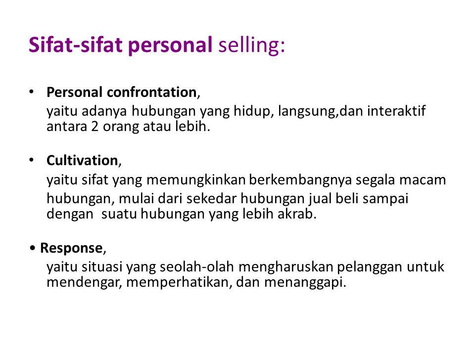 Sifat-sifat personal selling: Personal confrontation, yaitu adanya hubungan yang hidup, langsung,dan interaktif antara 2 orang atau lebih.