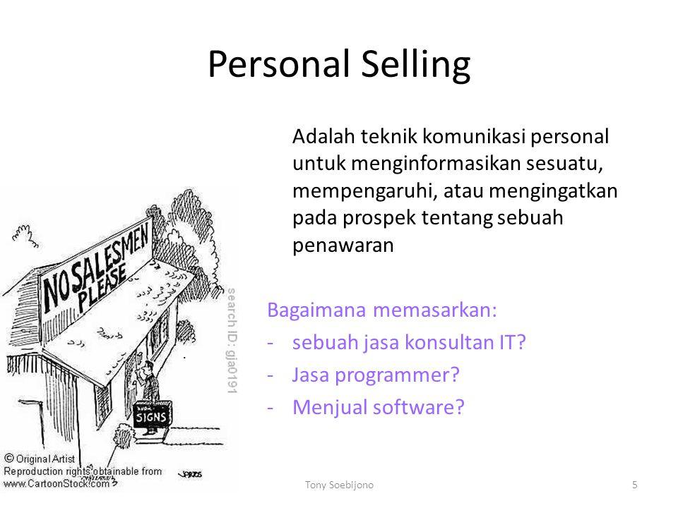 Personal Selling Adalah teknik komunikasi personal untuk menginformasikan sesuatu, mempengaruhi, atau mengingatkan pada prospek tentang sebuah penawaran Bagaimana memasarkan: -sebuah jasa konsultan IT.