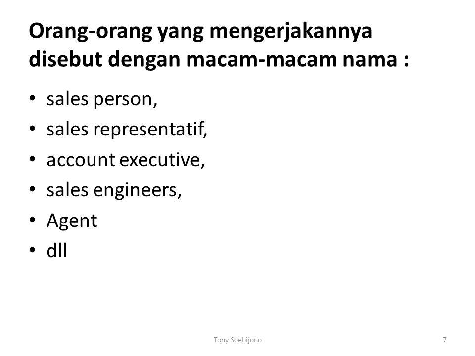 Orang-orang yang mengerjakannya disebut dengan macam-macam nama : sales person, sales representatif, account executive, sales engineers, Agent dll Tony Soebijono7