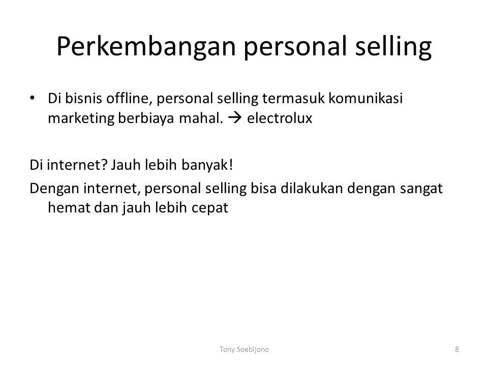 Perkembangan personal selling Di bisnis offline, personal selling termasuk komunikasi marketing berbiaya mahal.