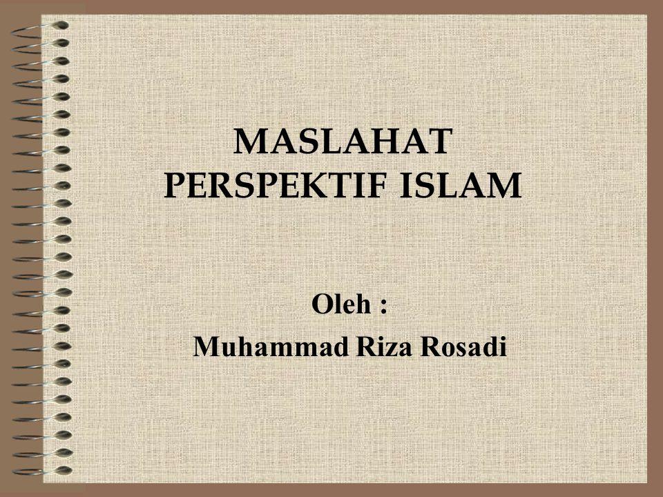 MASLAHAT PERSPEKTIF ISLAM Oleh : Muhammad Riza Rosadi