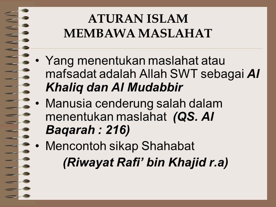 ATURAN ISLAM MEMBAWA MASLAHAT Yang menentukan maslahat atau mafsadat adalah Allah SWT sebagai Al Khaliq dan Al Mudabbir Manusia cenderung salah dalam