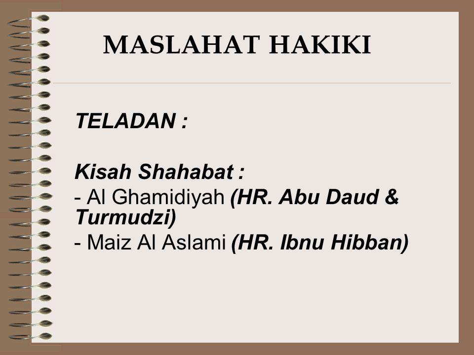 MASLAHAT HAKIKI TELADAN : Kisah Shahabat : - Al Ghamidiyah (HR. Abu Daud & Turmudzi) - Maiz Al Aslami (HR. Ibnu Hibban)