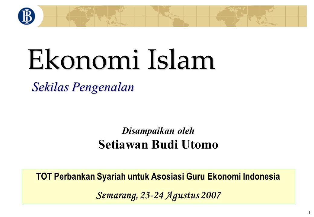 1 Ekonomi Islam Sekilas Pengenalan Disampaikan oleh Setiawan Budi Utomo TOT Perbankan Syariah untuk Asosiasi Guru Ekonomi Indonesia Semarang, 23-24 Ag