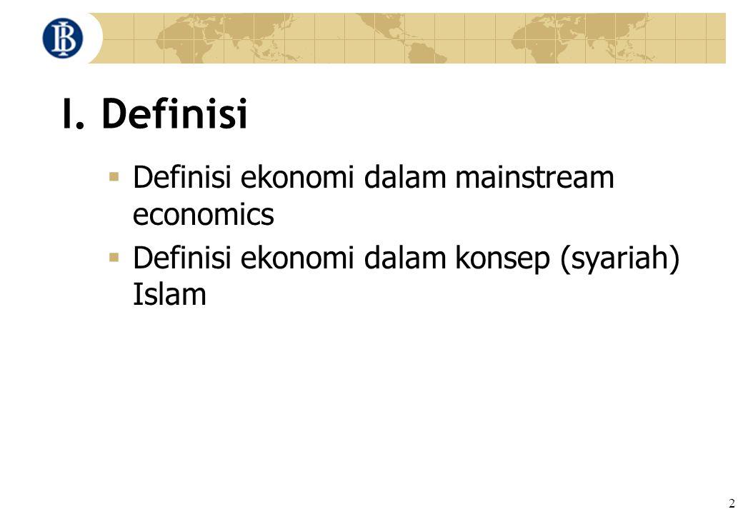 2 I. Definisi  Definisi ekonomi dalam mainstream economics  Definisi ekonomi dalam konsep (syariah) Islam
