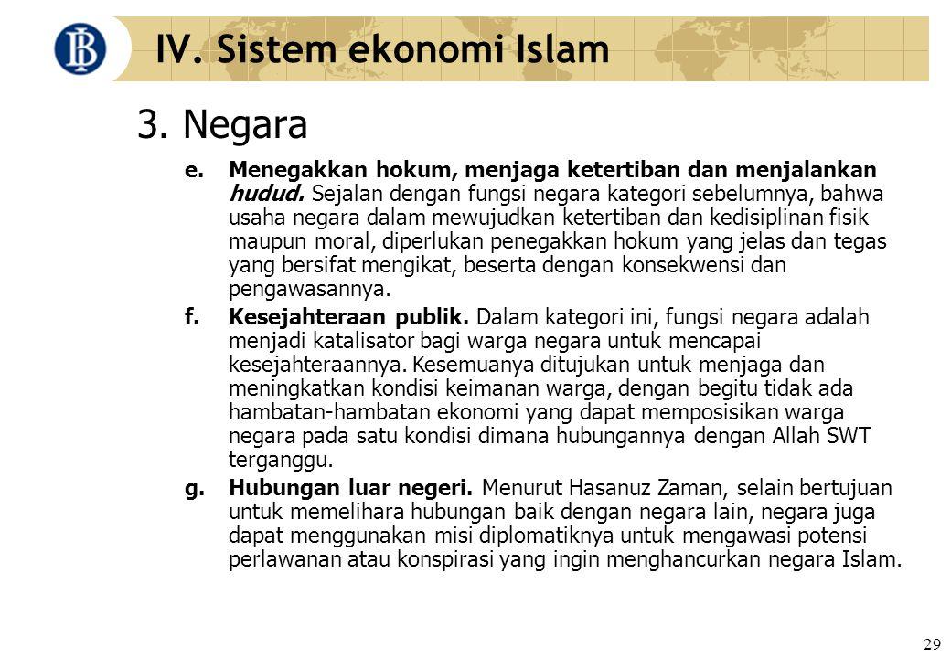 29 IV. Sistem ekonomi Islam 3. Negara e. Menegakkan hokum, menjaga ketertiban dan menjalankan hudud. Sejalan dengan fungsi negara kategori sebelumnya,