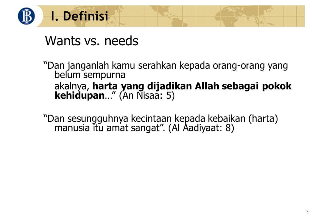 "5 I. Definisi Wants vs. needs ""Dan janganlah kamu serahkan kepada orang-orang yang belum sempurna akalnya, harta yang dijadikan Allah sebagai pokok ke"