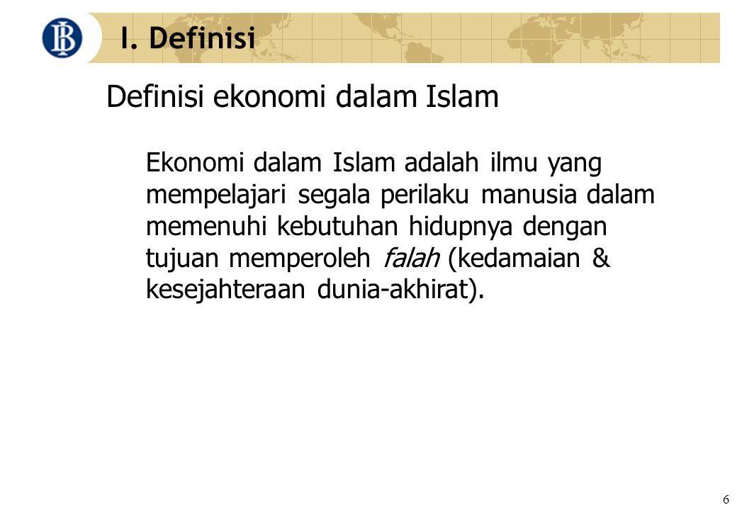 6 I. Definisi Definisi ekonomi dalam Islam Ekonomi dalam Islam adalah ilmu yang mempelajari segala perilaku manusia dalam memenuhi kebutuhan hidupnya