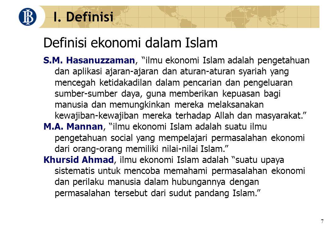 "7 I. Definisi Definisi ekonomi dalam Islam S.M. Hasanuzzaman, ""ilmu ekonomi Islam adalah pengetahuan dan aplikasi ajaran-ajaran dan aturan-aturan syar"