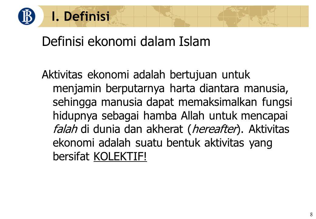 8 I. Definisi Definisi ekonomi dalam Islam Aktivitas ekonomi adalah bertujuan untuk menjamin berputarnya harta diantara manusia, sehingga manusia dapa