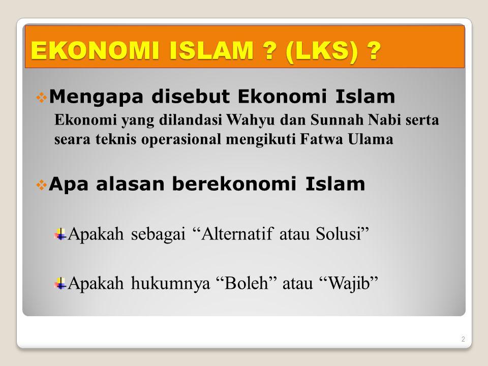 EKONOMI ISLAM ? (LKS) ?  Mengapa disebut Ekonomi Islam Ekonomi yang dilandasi Wahyu dan Sunnah Nabi serta seara teknis operasional mengikuti Fatwa Ul