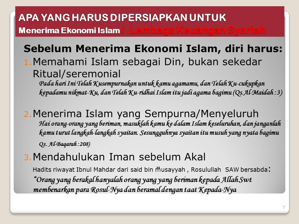 APA YANG HARUS DIPERSIAPKAN UNTUK Menerima Ekonomi Islam / Lembaga Keuangan Syariah Sebelum Menerima Ekonomi Islam, diri harus: 1. Memahami Islam seba