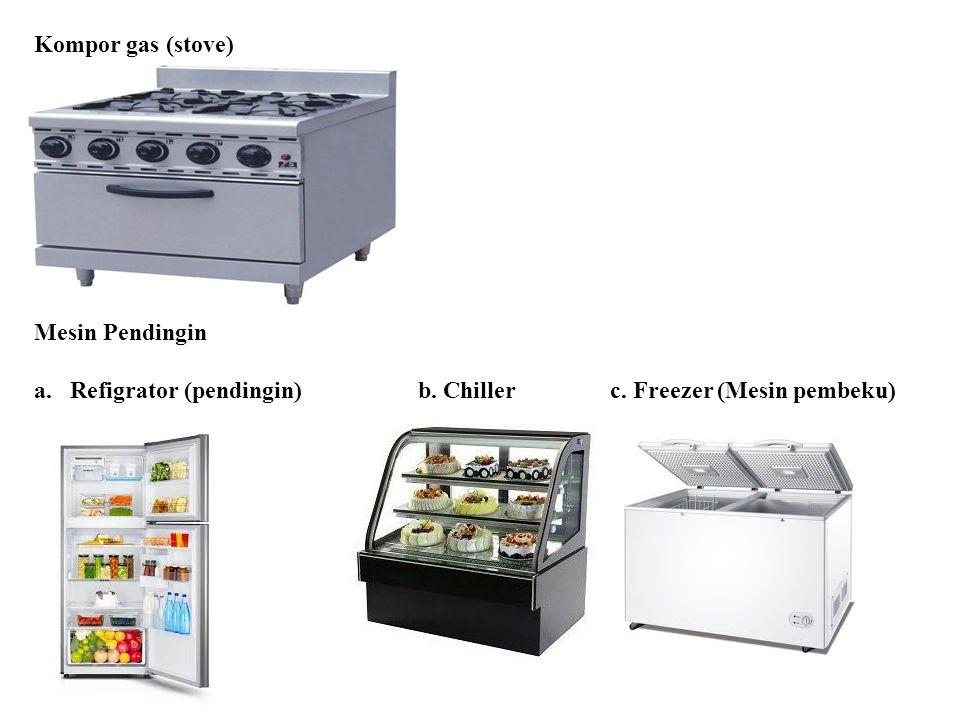 Kompor gas (stove) Mesin Pendingin a.Refigrator (pendingin)b. Chillerc. Freezer (Mesin pembeku)