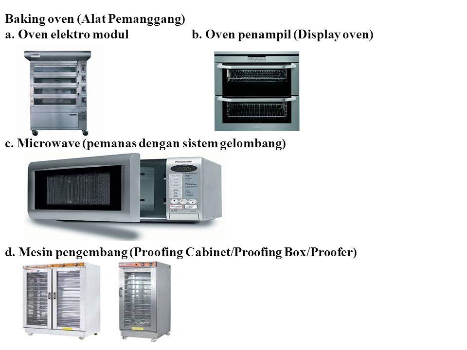 Baking oven (Alat Pemanggang) a. Oven elektro modulb. Oven penampil (Display oven) c. Microwave (pemanas dengan sistem gelombang) d. Mesin pengembang