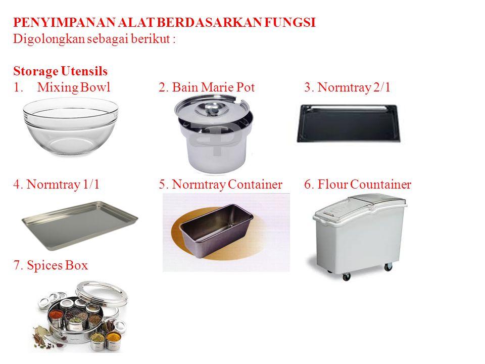 PENYIMPANAN ALAT BERDASARKAN FUNGSI Digolongkan sebagai berikut : Storage Utensils 1.Mixing Bowl 2. Bain Marie Pot3. Normtray 2/1 4. Normtray 1/15. No