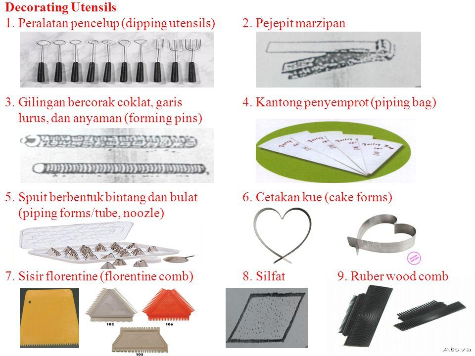 Decorating Utensils 1. Peralatan pencelup (dipping utensils)2. Pejepit marzipan 3. Gilingan bercorak coklat, garis4. Kantong penyemprot (piping bag) l