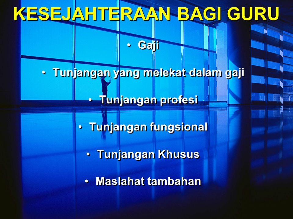 KESEJAHTERAAN BAGI GURU Gaji Tunjangan yang melekat dalam gaji Tunjangan profesi Tunjangan fungsional Tunjangan Khusus Maslahat tambahan Gaji Tunjangan yang melekat dalam gaji Tunjangan profesi Tunjangan fungsional Tunjangan Khusus Maslahat tambahan