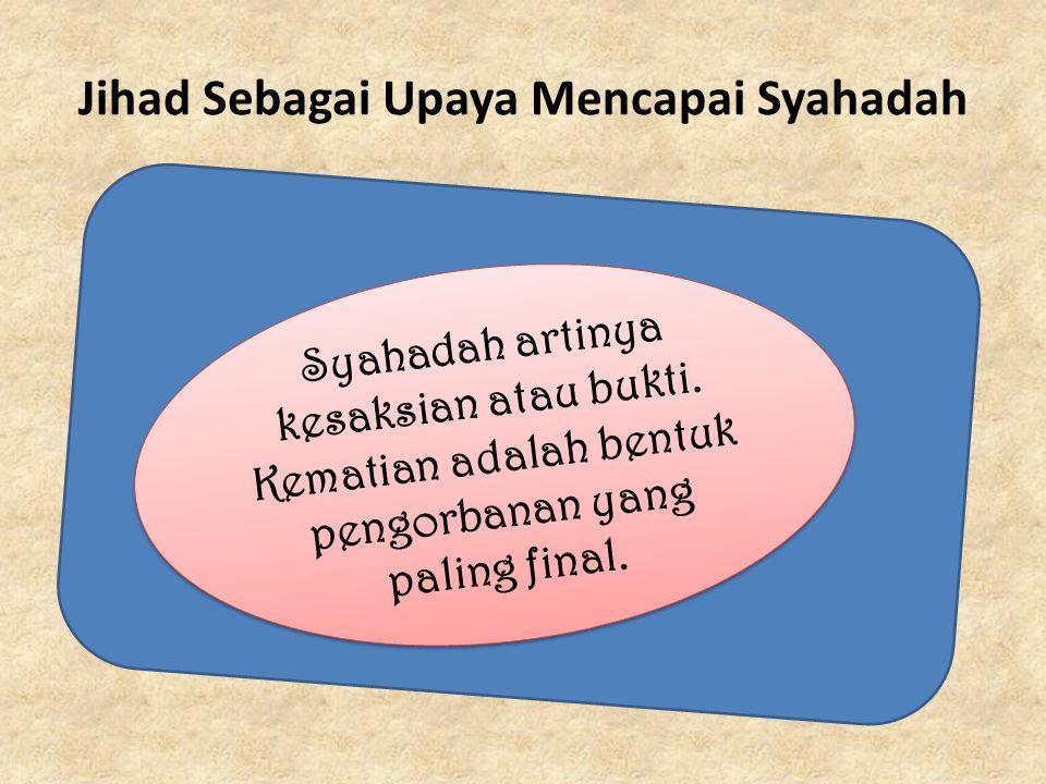 Jihad Sebagai Upaya Mencapai Syahadah Syahadah artinya kesaksian atau bukti.