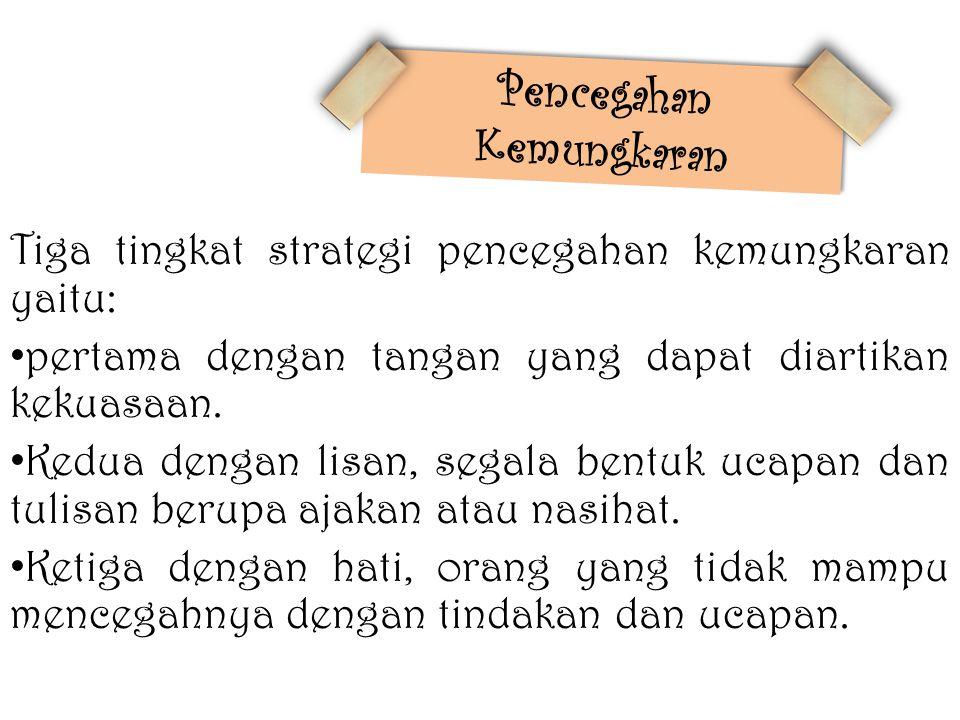 Tiga tingkat strategi pencegahan kemungkaran yaitu: pertama dengan tangan yang dapat diartikan kekuasaan.