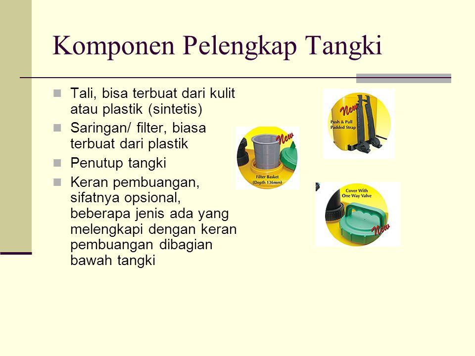 Komponen Pelengkap Tangki Tali, bisa terbuat dari kulit atau plastik (sintetis) Saringan/ filter, biasa terbuat dari plastik Penutup tangki Keran pemb