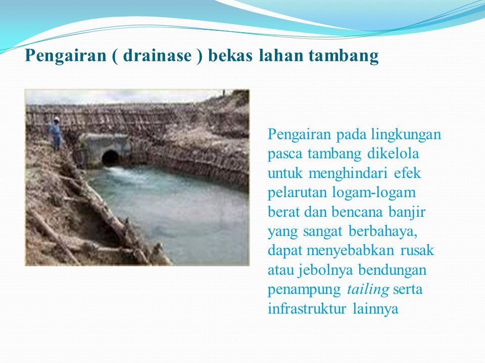 Pengairan ( drainase ) bekas lahan tambang Pengairan pada lingkungan pasca tambang dikelola untuk menghindari efek pelarutan logam-logam berat dan ben