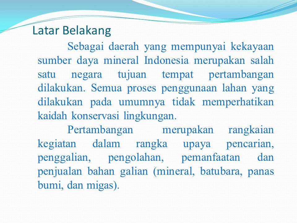 Sebagai daerah yang mempunyai kekayaan sumber daya mineral Indonesia merupakan salah satu negara tujuan tempat pertambangan dilakukan. Semua proses pe