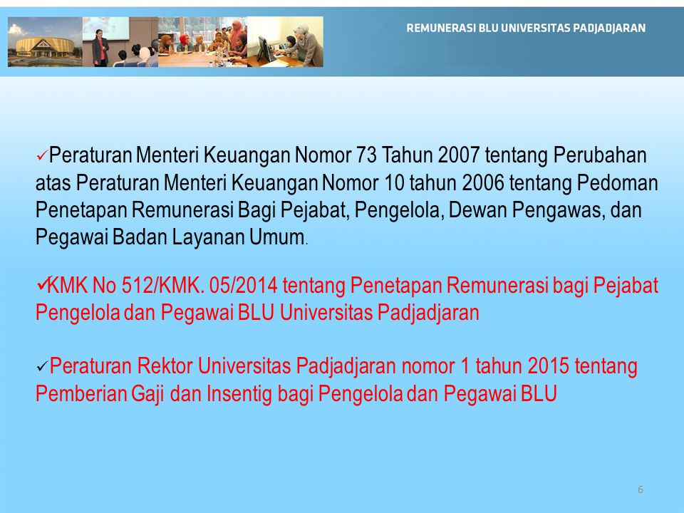 6 Peraturan Menteri Keuangan Nomor 73 Tahun 2007 tentang Perubahan atas Peraturan Menteri Keuangan Nomor 10 tahun 2006 tentang Pedoman Penetapan Remun