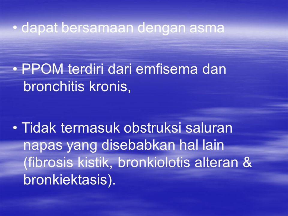 dapat bersamaan dengan asma PPOM terdiri dari emfisema dan bronchitis kronis, Tidak termasuk obstruksi saluran napas yang disebabkan hal lain (fibrosi