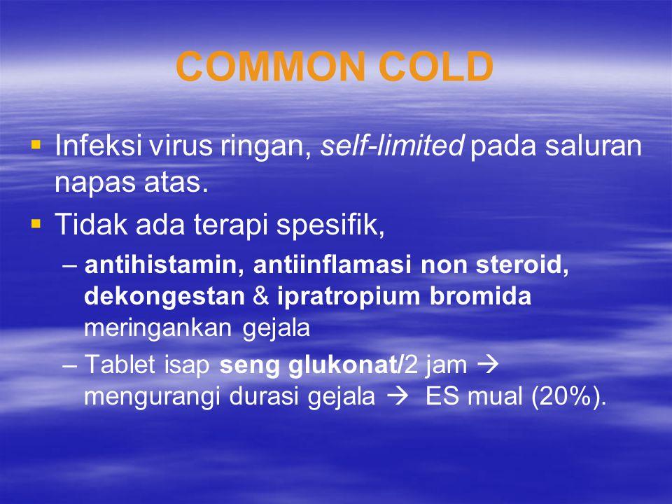 COMMON COLD   Infeksi virus ringan, self-limited pada saluran napas atas.   Tidak ada terapi spesifik, – antihistamin, antiinflamasi non steroid,