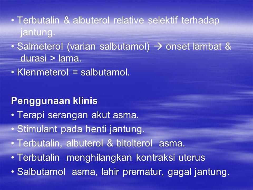 Terbutalin & albuterol relative selektif terhadap jantung. Salmeterol (varian salbutamol)  onset lambat & durasi > lama. Klenmeterol = salbutamol. Pe