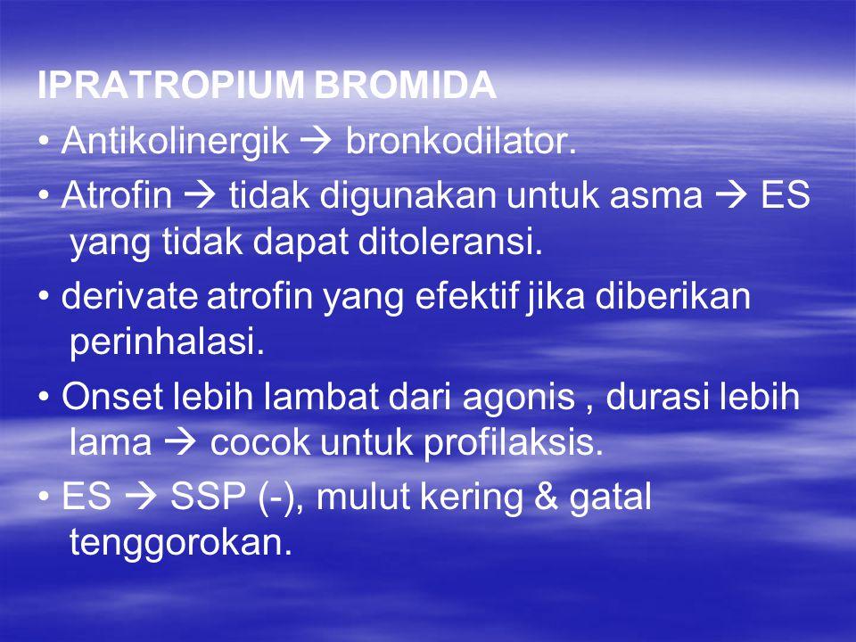 IPRATROPIUM BROMIDA Antikolinergik  bronkodilator. Atrofin  tidak digunakan untuk asma  ES yang tidak dapat ditoleransi. derivate atrofin yang efek
