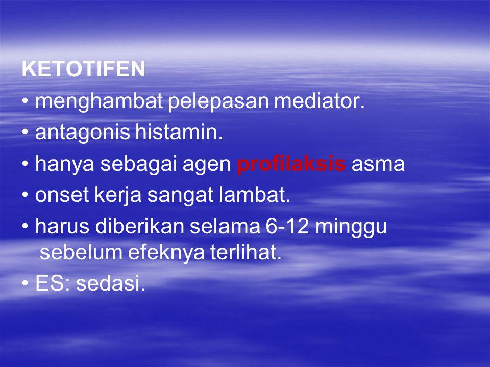 KETOTIFEN menghambat pelepasan mediator. antagonis histamin. hanya sebagai agen profilaksis asma onset kerja sangat lambat. harus diberikan selama 6-1