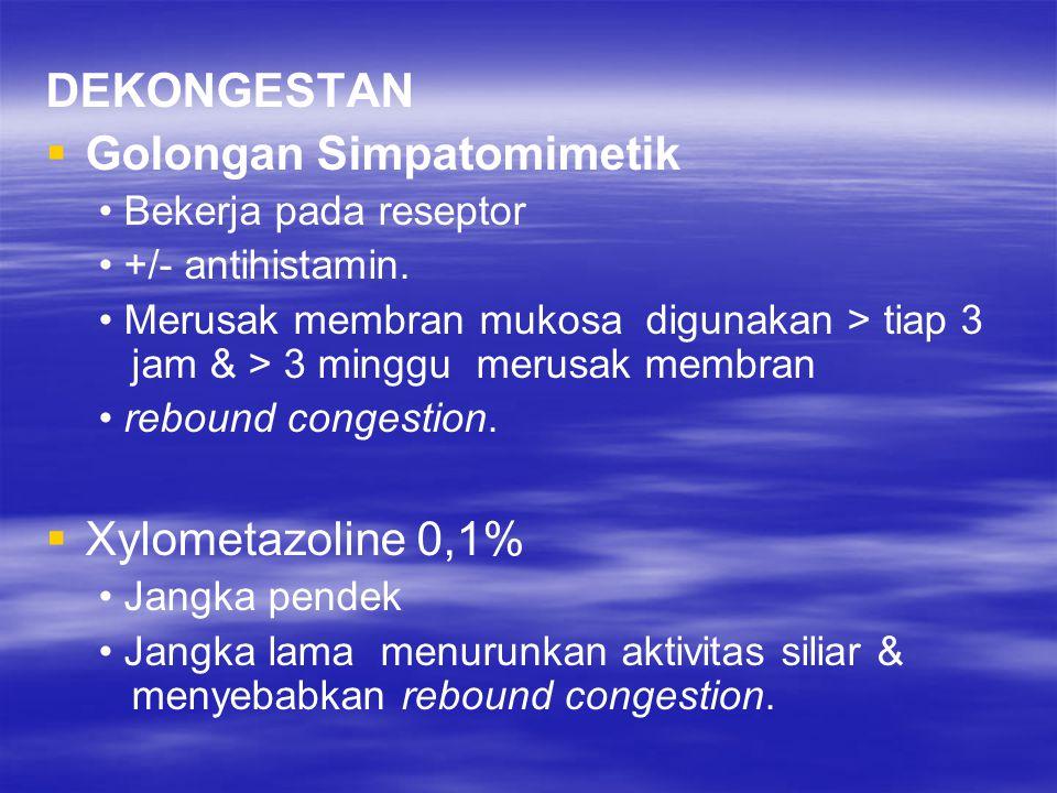 DEKONGESTAN   Golongan Simpatomimetik Bekerja pada reseptor +/- antihistamin. Merusak membran mukosa digunakan > tiap 3 jam & > 3 minggu merusak mem