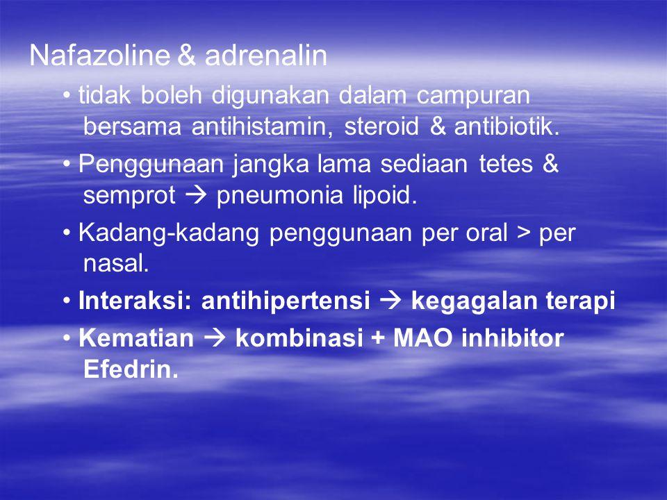 Nafazoline & adrenalin tidak boleh digunakan dalam campuran bersama antihistamin, steroid & antibiotik. Penggunaan jangka lama sediaan tetes & semprot