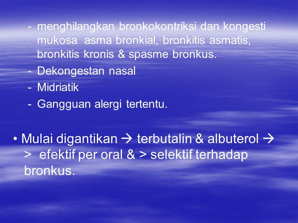- -menghilangkan bronkokontriksi dan kongesti mukosa asma bronkial, bronkitis asmatis, bronkitis kronis & spasme bronkus. - -Dekongestan nasal - -Midr