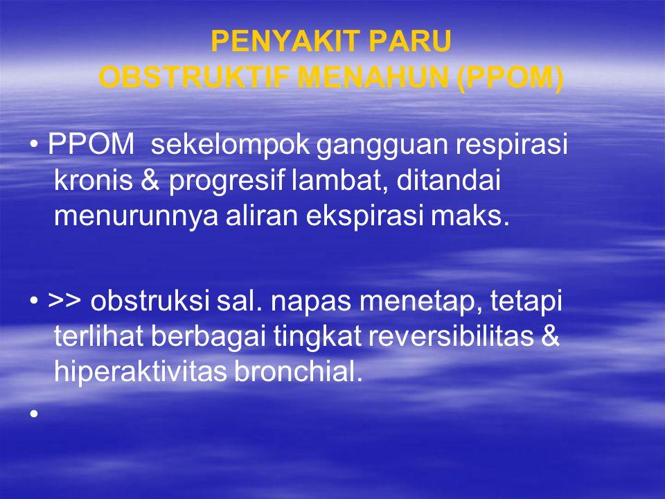 dapat bersamaan dengan asma PPOM terdiri dari emfisema dan bronchitis kronis, Tidak termasuk obstruksi saluran napas yang disebabkan hal lain (fibrosis kistik, bronkiolotis alteran & bronkiektasis).