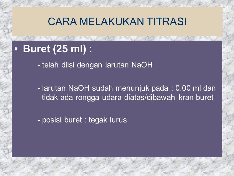 CARA MELAKUKAN TITRASI Buret (25 ml) : - telah diisi dengan larutan NaOH - larutan NaOH sudah menunjuk pada : 0.00 ml dan tidak ada rongga udara diata