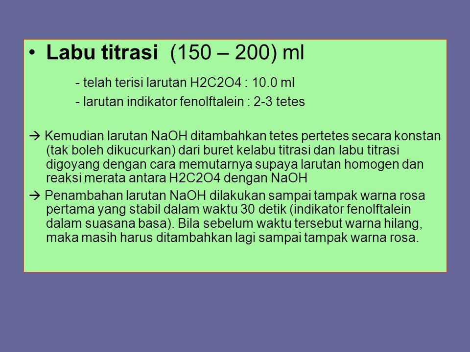 Labu titrasi (150 – 200) ml - telah terisi larutan H2C2O4 : 10.0 ml - larutan indikator fenolftalein : 2-3 tetes  Kemudian larutan NaOH ditambahkan t