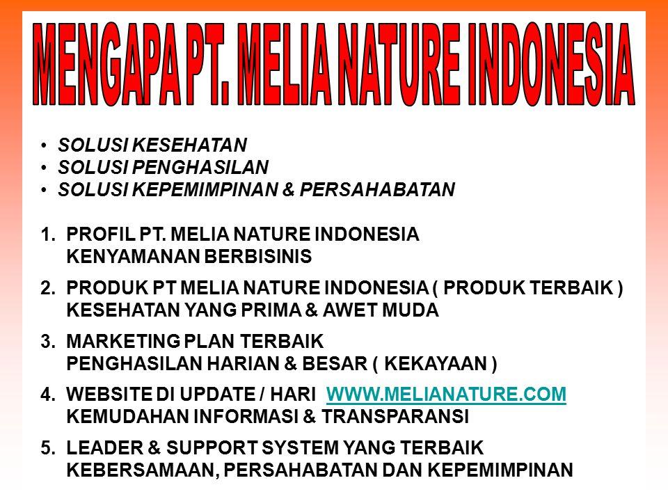 SOLUSI KESEHATAN SOLUSI PENGHASILAN SOLUSI KEPEMIMPINAN & PERSAHABATAN 1. PROFIL PT. MELIA NATURE INDONESIA KENYAMANAN BERBISINIS 2. PRODUK PT MELIA N