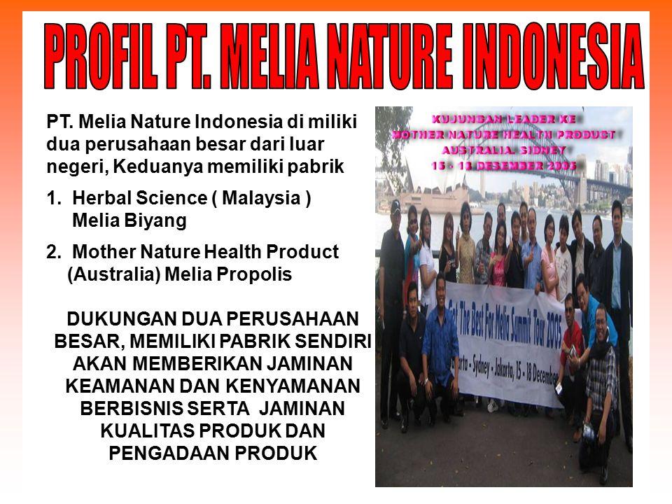 PT. Melia Nature Indonesia di miliki dua perusahaan besar dari luar negeri, Keduanya memiliki pabrik 1. Herbal Science ( Malaysia ) Melia Biyang 2. Mo